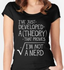 I've Just Developed A Theory That Proves I'm Not A Nerd Women's Fitted Scoop T-Shirt