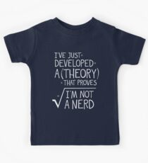 I've Just Developed A Theory That Proves I'm Not A Nerd Kids Tee