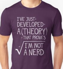 I've Just Developed A Theory That Proves I'm Not A Nerd Unisex T-Shirt