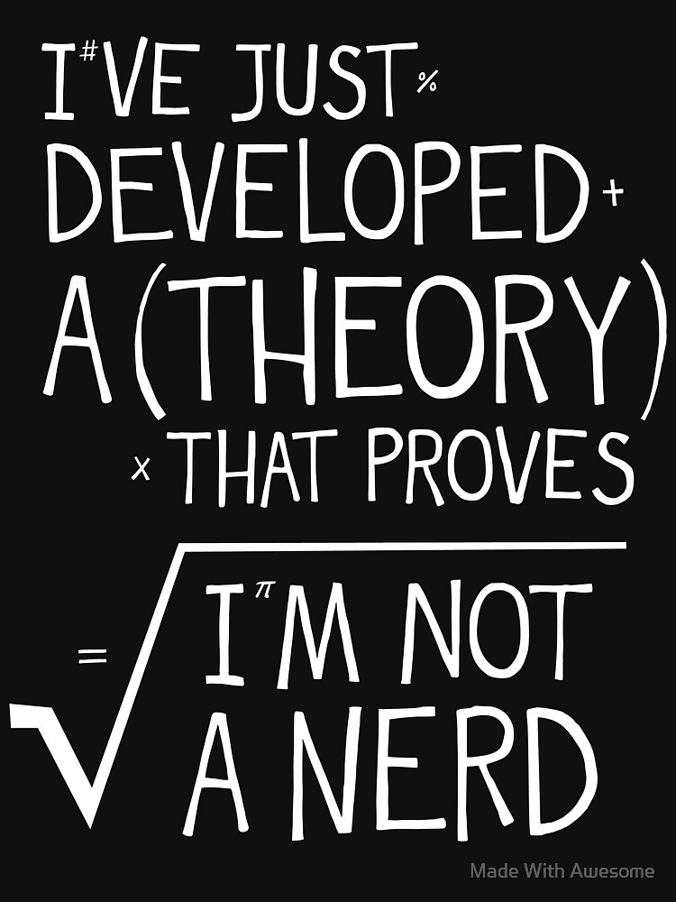 I've Just Developed A Theory That Proves I'm Not A Nerd | Unisex T-Shirt