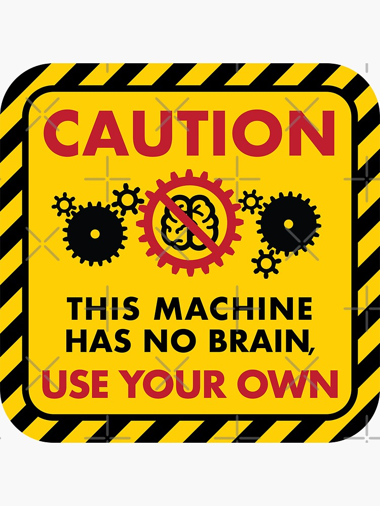 Warning: This Machine Has No Brain, Use Your Own by brainthought
