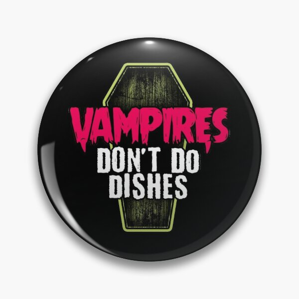 Vampires don't do dishes Pin