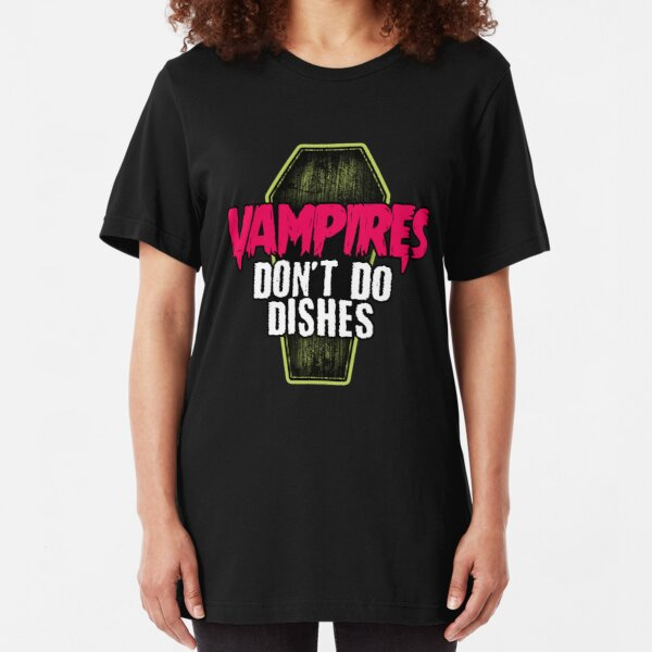 Vampires don't do dishes Slim Fit T-Shirt