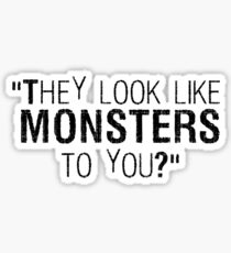 They Look Like Monsters To You? Sticker