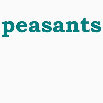 Peasants- Teal by biggestnerd