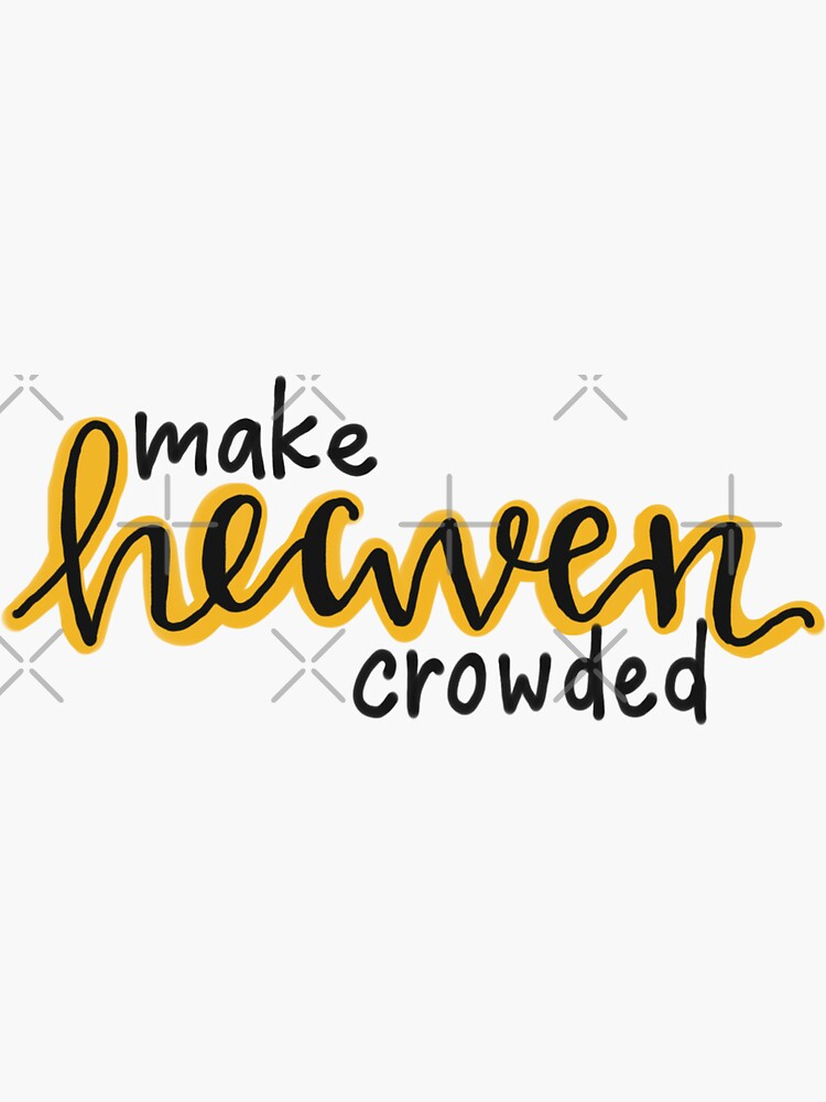 Make Heaven Crowded-yellow by maggiet42