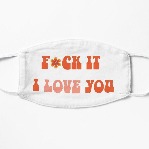 F*CK it i love you <3 Flat Mask