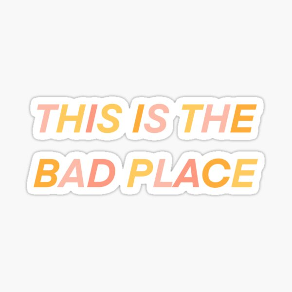 this is the bad place Sticker