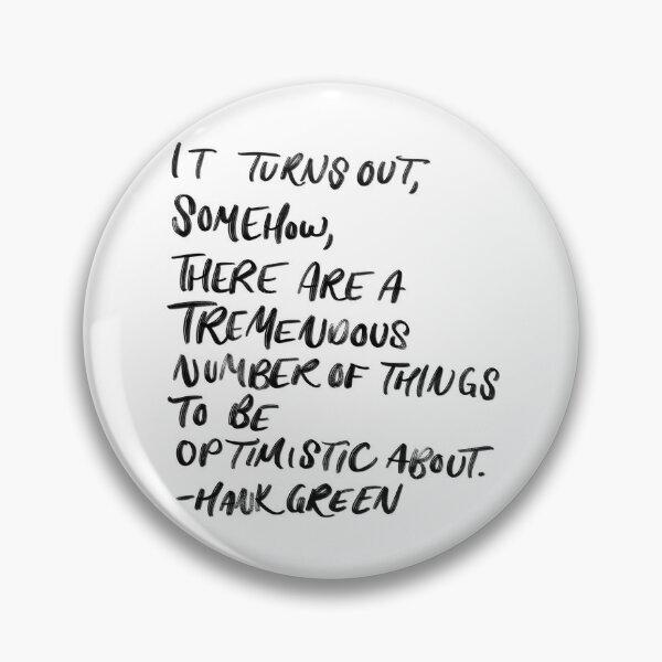 Optimism: Hank Green Quote Pin
