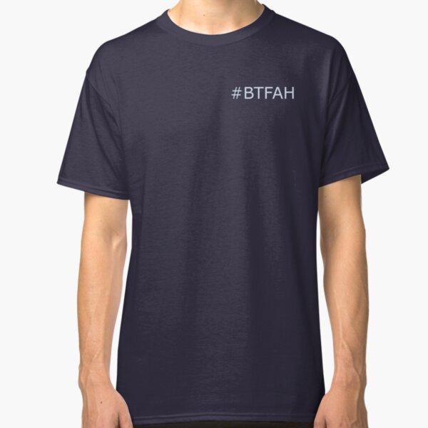 #BTFAH Classic T-Shirt