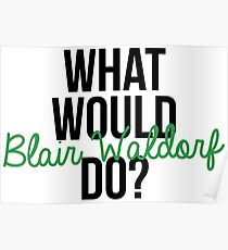 Was Würde Blair Waldorf Tun? Poster