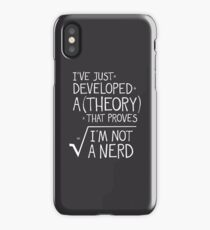 I've Just Developed A Theory That Proves I'm Not A Nerd iPhone Case