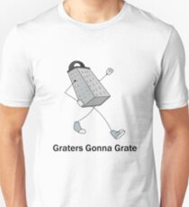 Graters Gonna Grate T-Shirt