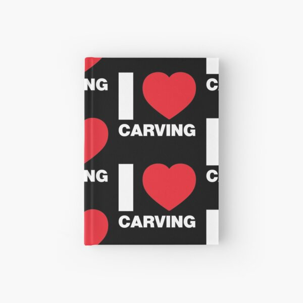 I Love Carving Hardcover Journal