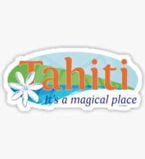 Tahiti, it's a magical place Sticker