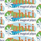 Tahiti, it's a magical place by Bmused55