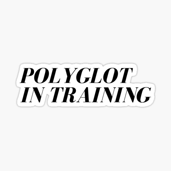 Polyglot In Training, design for polyglot, multilingual, language learner, linguist, linguistic, bilingual, trilingual Sticker