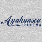 AYAHUASCA IPANEMA by GroatsworthTees