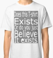 Does this t-shirt exists Classic T-Shirt
