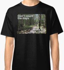 Make the days count Classic T-Shirt
