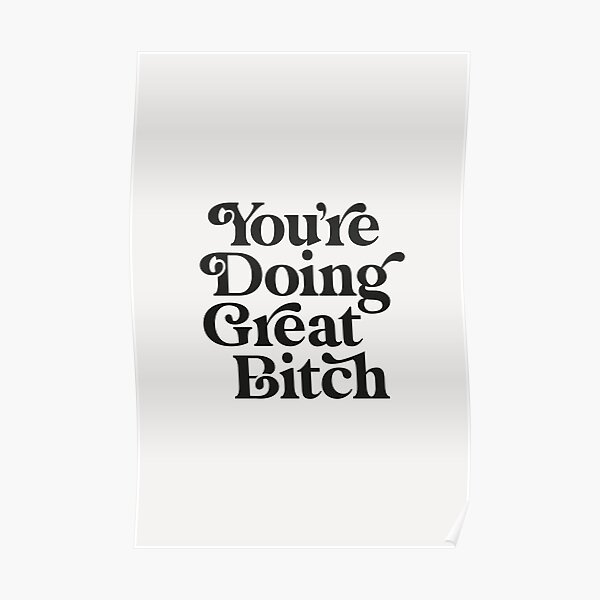 You're Doing Great Bitch Poster