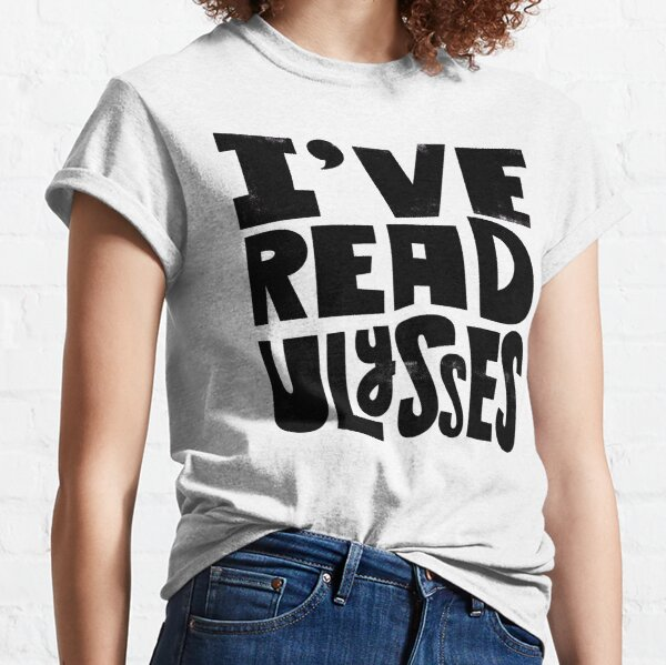 I've Read Ulysses Classic T-Shirt