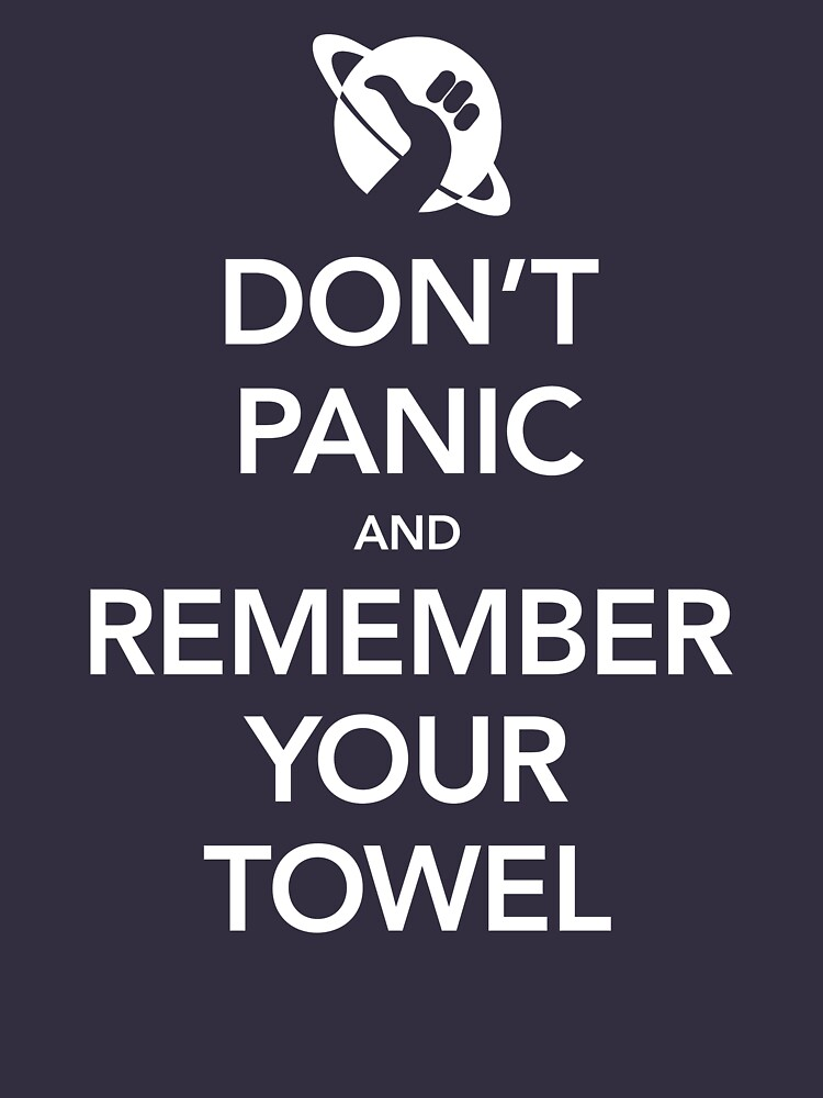Don't Panic and Remember Your Towel by BoomShirts