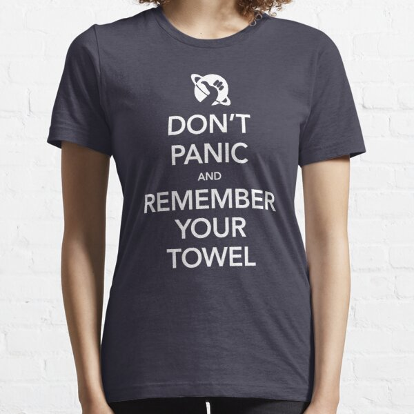 Don't Panic and Remember Your Towel Essential T-Shirt
