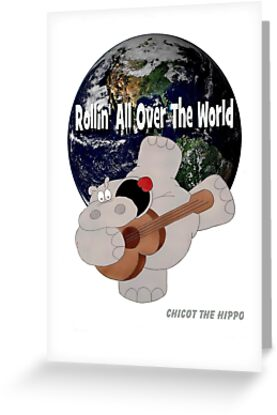 Hippo Rollin All Over The World by Chicot