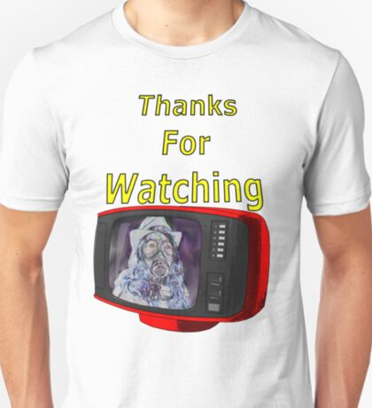 Thanks For Watching T-Shirt