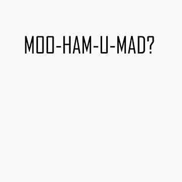 MOO-HAM-U-MAD?  by Renstyles