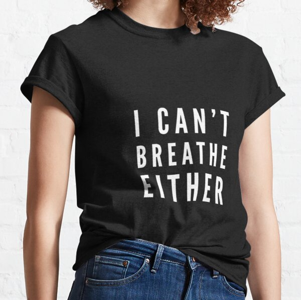 Bitch I can't Breathe Classic T-Shirt