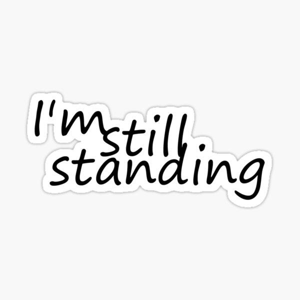 I'm still standing Sticker