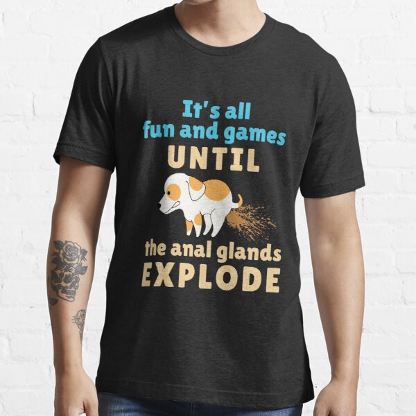 Veterinarian Vet Tech It's All Fun and Games Until the Anal Glands Explode Essential T-Shirt