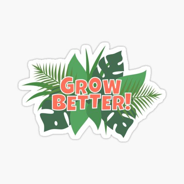 GROW BETTER! Sticker