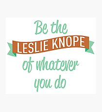 Be the Leslie Knope of whatever you do Photographic Print