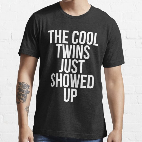 The Cool Twins Just Showed up Funny Twins T-shirt
