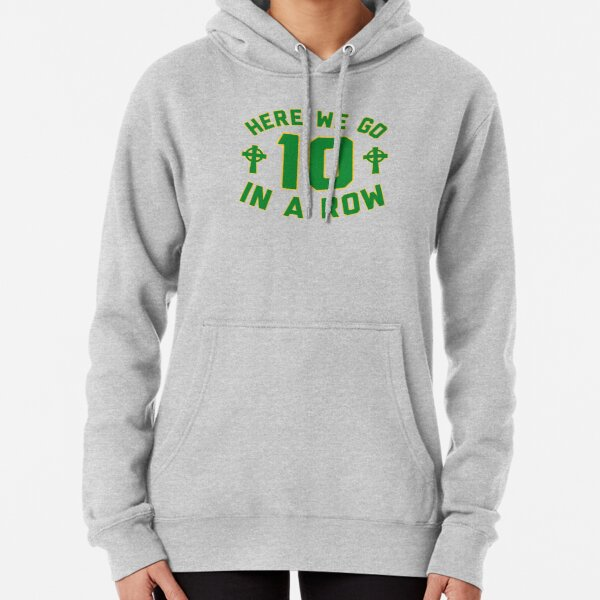 Here We Go 10 In A Row Celtic 9 In A Row  Pullover Hoodie