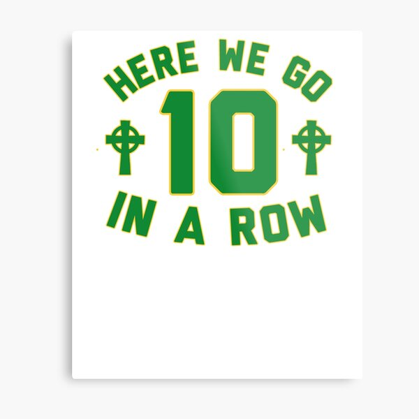 Here We Go 10 In A Row Celtic 9 In A Row  Metal Print