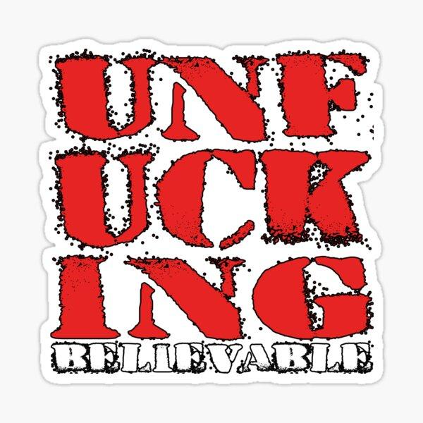 UNFUCKING Believable Sticker