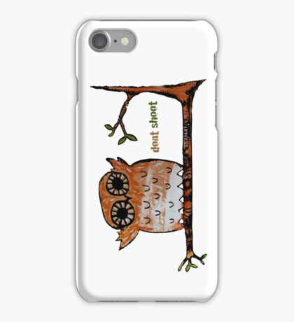 Don't shoot owl iPhone and iPod Case iPhone Case/Skin