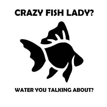 Crazy Fish Lady?!  by RoseFredricks