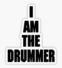 I AM THE DRUMMER (i prefer the drummer) Sticker