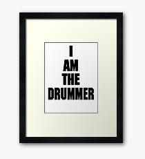 I AM THE DRUMMER (i prefer the drummer) Framed Print