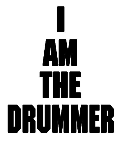 I AM THE DRUMMER (i prefer the drummer) by DanFooFighter