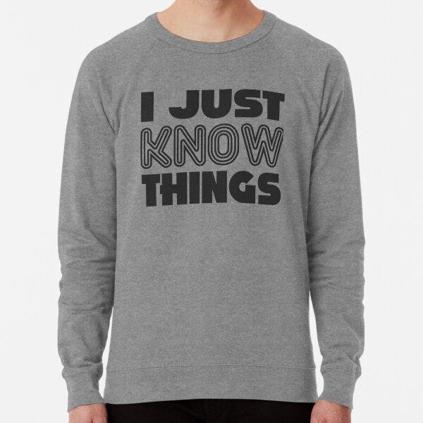 I JUST KNOW THINGS Lightweight Sweatshirt
