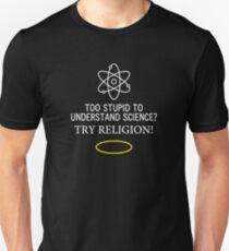 Too Stupid to Understand Science? White Text Unisex T-Shirt