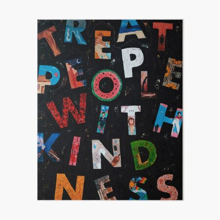 treat people with kindness Art Board Print
