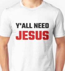You All Need Jesus Unisex T-Shirt