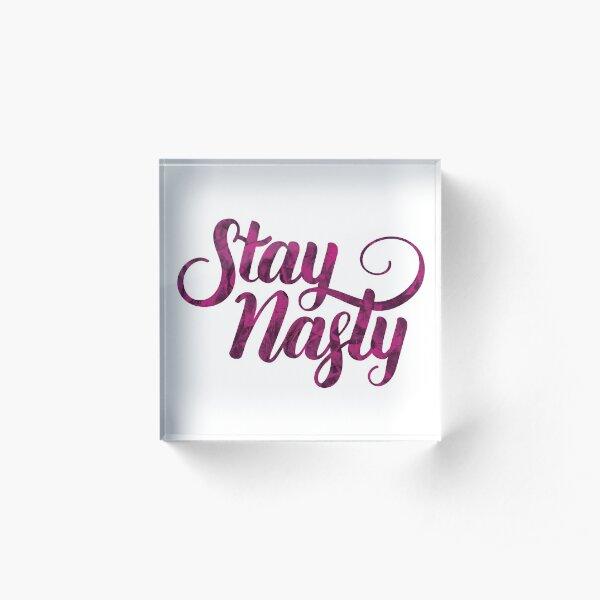 Stay Nasty Acrylic Block
